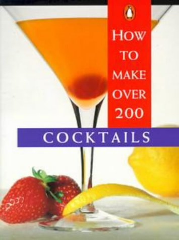 9780140249224: How to Make over 200 Cocktails