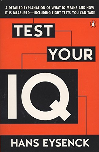 Test Your Iq: A Detailed Explanation Of What Iq Means And How It Is Measured Including Eight Tests You Can Take