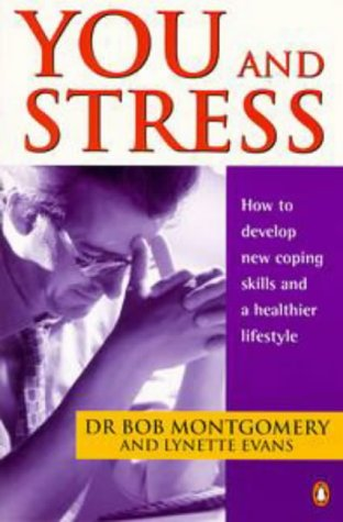 You and Stress: How to Develop New Coping Skills and a Healthier Lifestyle (0140250468) by Bob Montgomery; Lynette Evans