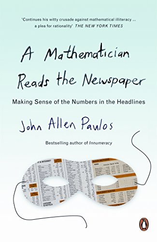 9780140251814: A Mathematician Reads the Newspaper: Making Sense of the Numbers in the Headlines