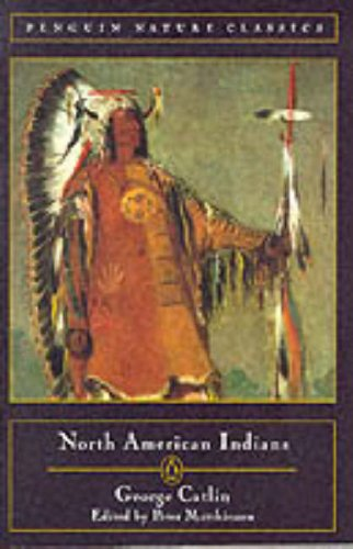 NORTH AMERICAN INDIANS WITH COVER PAINTING BY GEORGE CATLIN ENTITLED FOUR BEARS SECOND CHIEF IN F...