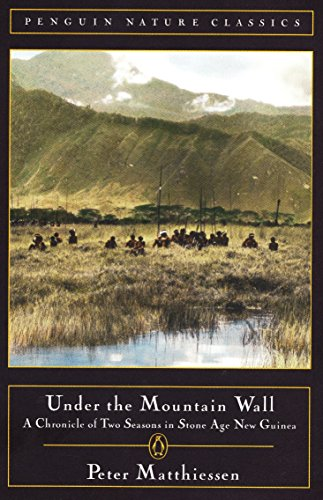 Under the Mountain Wall: A Chronicle of Two Seasons in Stone Age New Guinea: Peter Matthiessen