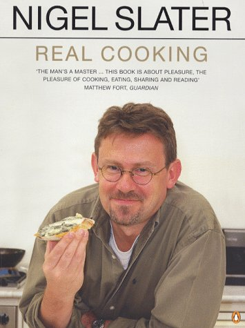 Real Cooking : A New Approach for the Home Cook: Slater, Nigel