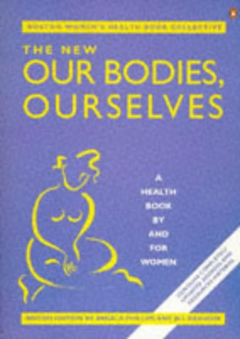 The New Our Bodies, Ourselves: a Health Book By and for Women