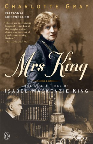 Mrs. King : The Life and Times of Isabel MacKenzie King [SIGNED]: Gray, Charlotte