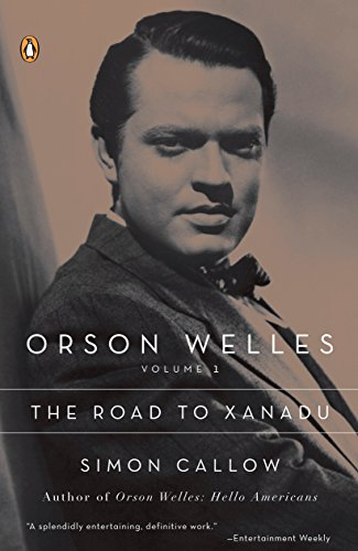 Orson Welles, Volume 1: The Road to Xanadu (Orson Welles / Simon Callow): Simon Callow