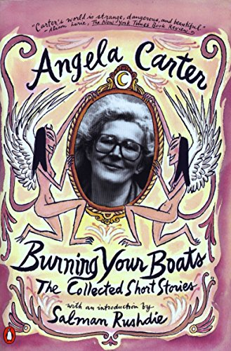 Burning Your Boats: The Collected Short Stories: Carter, Angela (Author)/