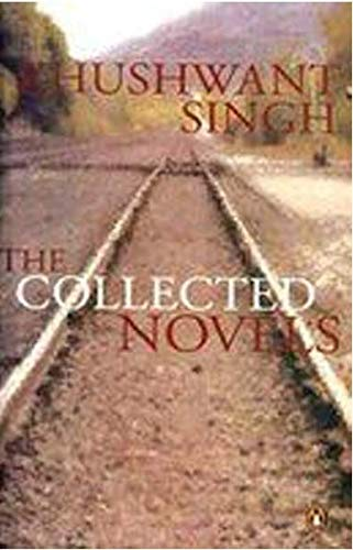 The Collected Novels Train to Pakistan, I: Singh, Khuswant