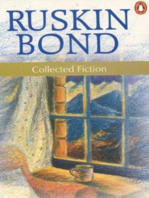 Ruskin Bond Collected Fiction: Bond, Ruskin