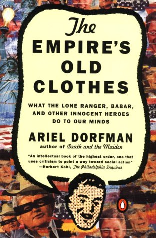 9780140256376: The Empire's Old Clothes: What the Lone Ranger, Babar, and Other Innocent Heroes Do to Our Minds