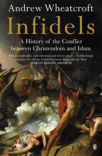 9780140257380: Infidels: A History of the Conflict Between Christendom and Islam