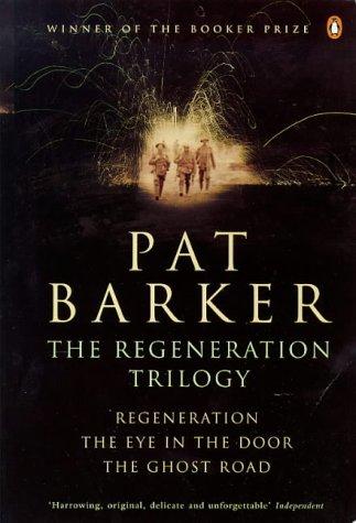 "9780140257687: The Regeneration Trilogy: Regeneration; the Eye in the Door; the Ghost Road: ""Regeneration"", ""Eye in the Door"", ""Ghost Road"""