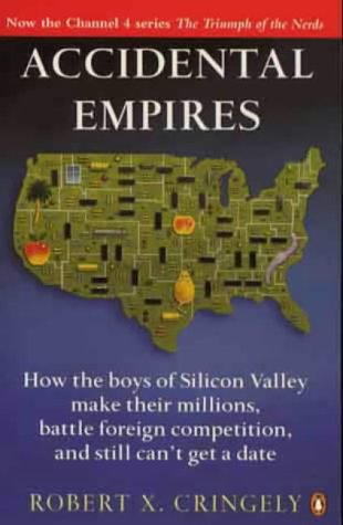 9780140258264: Accidental Empires: How the Boys of Silicon Valley Make Their Millions, Battle Foreign Competition and Still Can't Get a Date