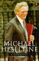 9780140259698: Michael Heseltine: A Biography