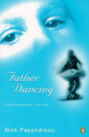 Father Dancing: An Invented Memoir: Nick Papandreou