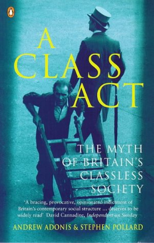 9780140261004: A Class Act: Myth of Britain's Classless Society