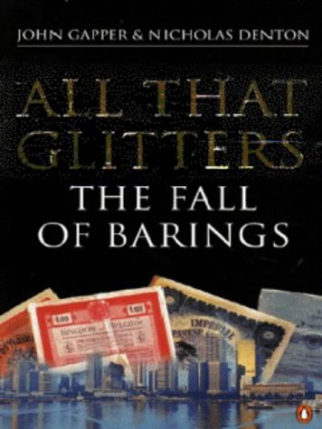 All That Glitters: The Fall of Barings: John Gapper, Nicholas Denton