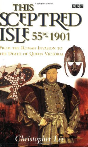 9780140261332: This Sceptred Isle, 55 BC - 1901: From the Roman Invasion to the Death of Queen Victoria
