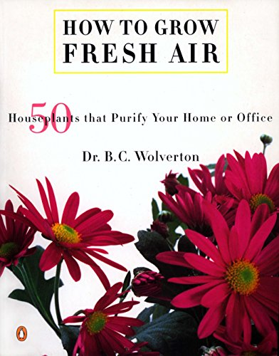 How to Grow Fresh Air: 50 Houseplants: B C Wolverton