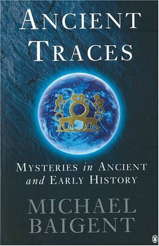 Ancient Traces: Mysteries in Ancient and Early History: Baigent, Michael