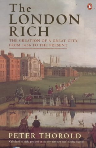 9780140264708: The London Rich: The Creation of a Great City from 1666 to the Present