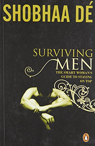 Surviving Men: The Smart Woman`s Guide to Staying on Top: Shobhaa De