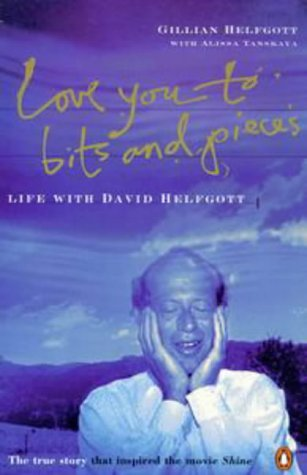 "9780140265460: Love You to Bits and Pieces: True Story of David Helfgott and the Movie ""Shine"""
