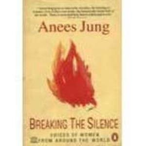 Breaking the Silence: Voices of Women from: Anees Jung