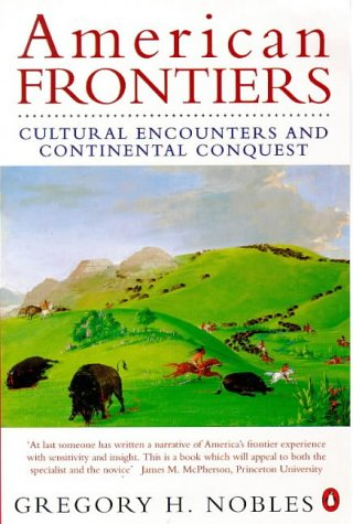 9780140269819: American Frontiers: Cultural Encounters And Continental Conquest