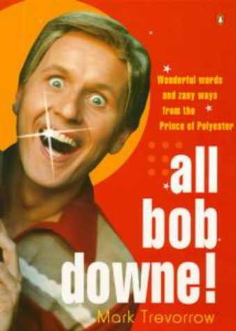 9780140270112: All Bob Downe! Wonderful words and zany ways from the Prince of Polyester