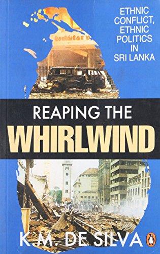Reaping the Whirlwind: Ethnic Conflict, Ethnic Politics: K. M. deSilva;