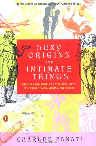 9780140271447: Sexy Origins and Intimate Things: The Rites and Rituals of Straights, Gays, Bis, Drags, Trans, Virgins, and Others