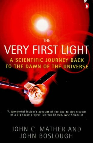 9780140272208: The Very First Light: The True Inside Story of the Scientific Journey Back to the Dawn of the Universe (Penguin Press Science)