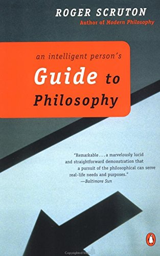 An Intelligent Person's Guide to Philosophy: Scruton, Roger