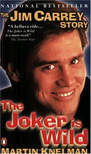The Joker is Wild the Jim Carrey Story: Martin Knelman