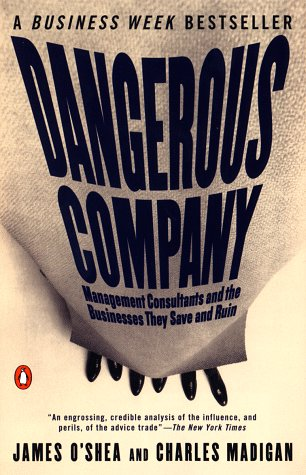 9780140276855: Dangerous Company: Management Consultants and the Businesses They Save and Ruin