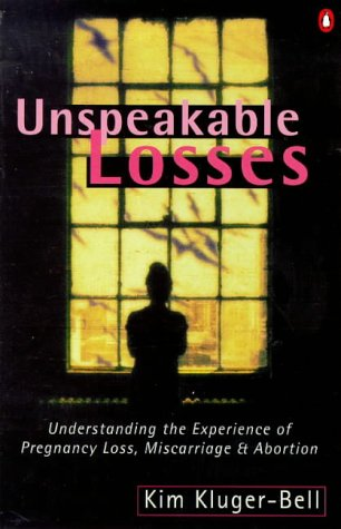 9780140276961: Unspeakable Losses: Understanding the Experience of Pregnancy Loss, Miscarriage and Abortion