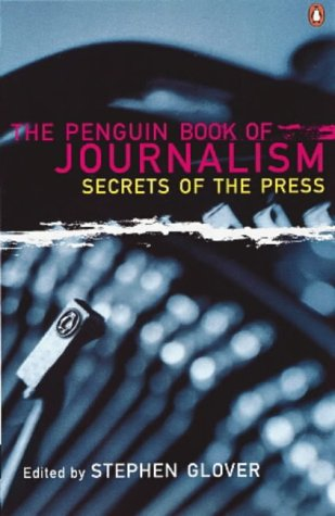 The Penguin Book of Journalism: Secrets of the Press