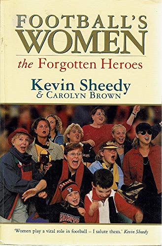 Football's Women : the Forgotten Heroes: Sheedy, Kevin; Brown,