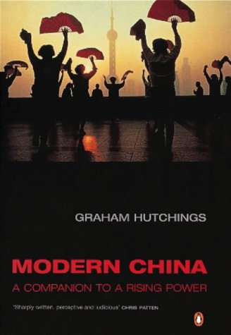 Modern China: A Companion to a Rising: Hutchings, Graham