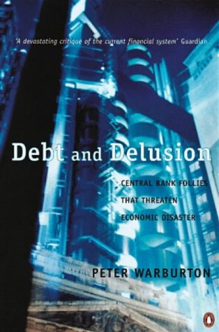 9780140277524: Debt and Delusion: Central Bank Follies That Threaten Economic Disaster