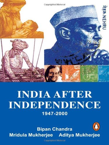 INDIA AFTER INDEPENDENCE 1947-2000: Chandra, Bipan, Mukherjee,