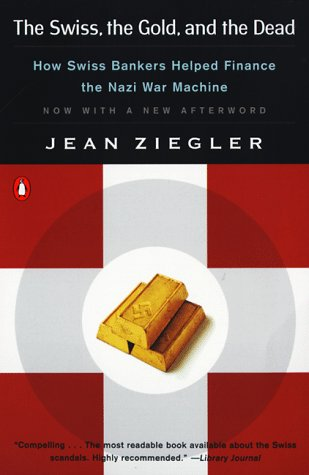 9780140278583: The Swiss, the Gold and the Dead: How Swiss Bankers Helped Finance the Nazi War Machine
