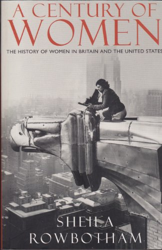 9780140279023: A Century of Women: The History of Women in Britain and the United States in the Twentieth Century