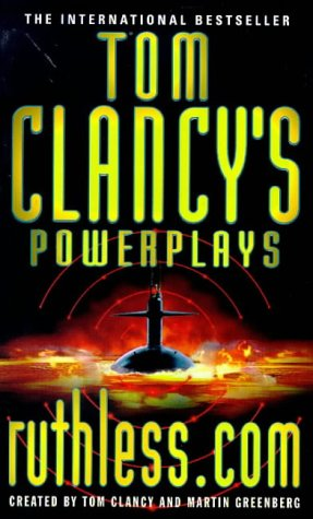 Tom Clancy's Power Plays. ruthless.com. A novel based on the Red Storm Entertainment computer game.