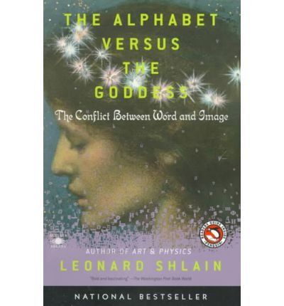 9780140280135: [ [ The Alphabet Versus the Goddess: The Conflict Between Word and Image ] ] By Shlain, Leonard ( Author ) Sep - 1999 [ Paperback ]