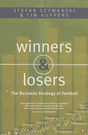 9780140280944: Winners And Losers: The Business Strategy of Football