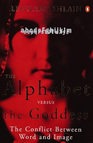 9780140281835: The Alphabet Versus the Goddess: The Conflict Between Word and Image