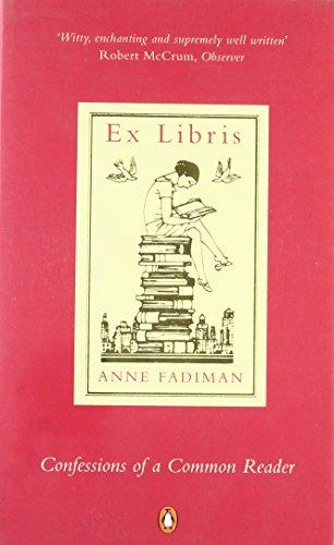 Ex Libris: Confessions of a Common Reader: Fadiman, Anne
