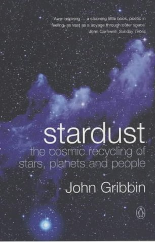 Stardust: The Cosmic Recycling Of Stars Planets And People (Penguin Press Science): Gribbin, John